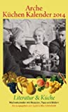 Arche Küchen Kalender 2014: Literatur & Küche