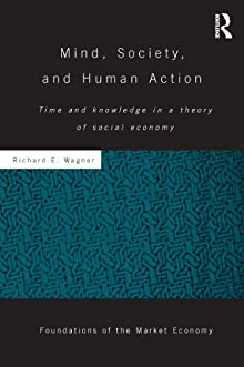 Mind, Society, And Human Action: Time And Knowledge In A Theory Of Social Economy (Routledge Foundations Of The Market Economy)