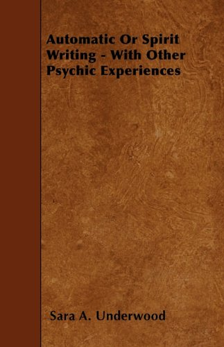 Automatic Or Spirit Writing - With Other Psychic Experiences