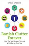img - for Banish Clutter Forever: How the Toothbrush Principle Will Change Your Life book / textbook / text book