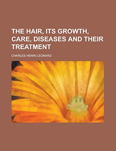 The Hair, Its Growth, Care, Diseases and Their Treatment