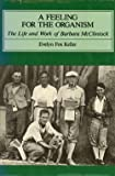 A Feeling for the Organism: Life and Work of Barbara McClintock