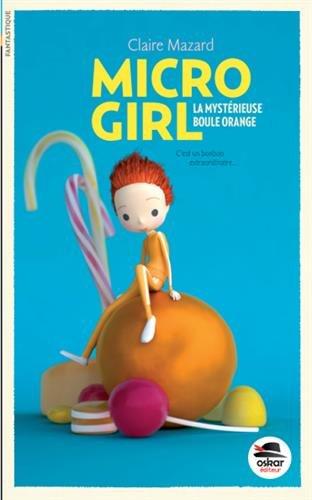Micro girl (1) : La mystérieuse boule orange
