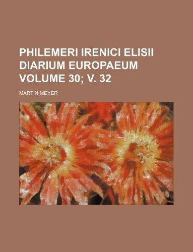 Philemeri Irenici Elisii Diarium Europaeum Volume 30; v. 32