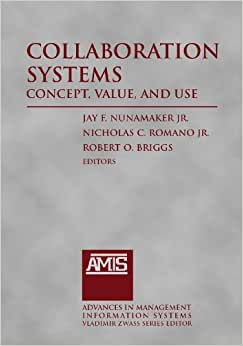 Collaboration Systems: Concept, Value, And Use (Advances In Management Information Systems)