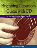 img - for Beginning Classroom Guitar: A Musician's Approach (with CD-ROM) [Spiral-bound] [2003] 2 Ed. Philip Hemmo book / textbook / text book
