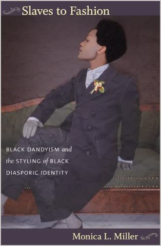 Slaves to Fashion : Black Dandyism and the Styling of Black Diasporic Identity