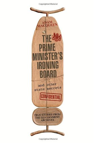 The Prime Minister's Ironing Board and Other State Secrets: True Stories from the Government Archives