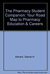 The Pharmacy Student Companion: Your Road Map to Pharmacy Education & Careers