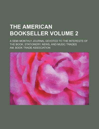 The American bookseller Volume 2 ; a semi-monthly journal devoted to the interests of the book, stationery, news, and music trades