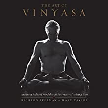 The Art of Vinyasa: Awakening Body and Mind Through the Practice of Ashtanga Yoga Audiobook by Richard Freeman, Mary Taylor Narrated by Erin Moon