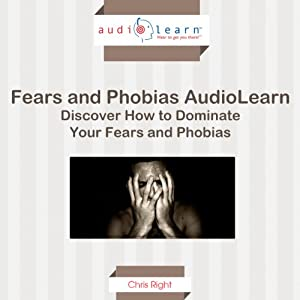 How to Dominate Your Fears and Phobias! Audiobook