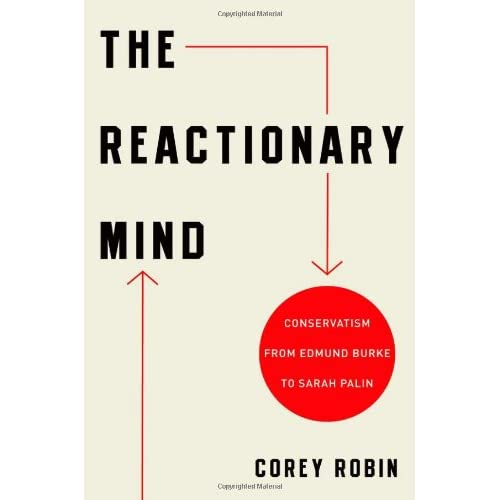 The Reactionary Mind: Conservatism from Edmund Burke to Sarah Palin
