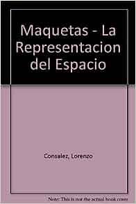 Maquetas - La Representacion del Espacio (Spanish Edition