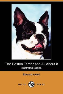 the-boston-terrier-and-all-about-it-a-practical-scientific-and-up-to-date-guide-to-the-breeding-of-t