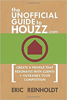 The Unofficial Guide To Houzz.com: Create A Profile That Resonates With Clients And Outranks Your Competition