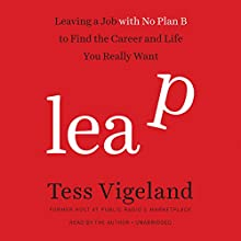 Leap: Leaving a Job with No Plan B to Find the Career and Life You Really Want (       UNABRIDGED) by Tess Vigeland Narrated by Tess Vigeland