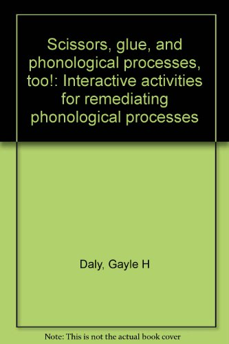 Scissors, glue, and phonological processes, too!: Interactive activities for remediating phonological processes
