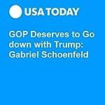 GOP Deserves to Go down with Trump: Gabriel Schoenfeld | Gabriel Schoenfeld