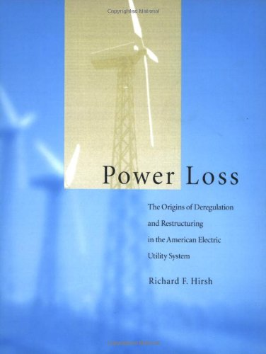 Power Loss: The Origins of Deregulation and Restructuring...