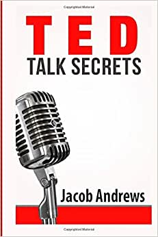 TED Talk Secrets: Storytelling And Presentation Design For Delivering Great TED Style Talks
