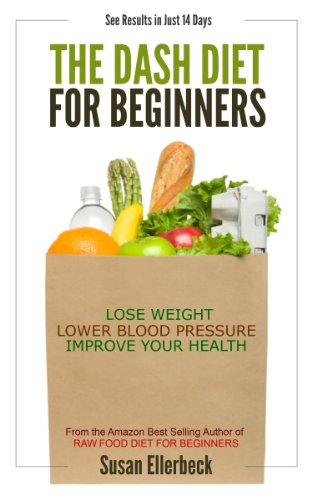 DASH Diet for Beginners - Lose Weight, Lower Blood Pressure, and Improve Your Health by Susan Ellerbeck