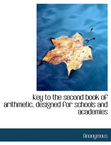 Key to the second book of arithmetic, designed for schools and academies