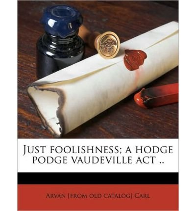 Just Foolishness; A Hodge Podge Vaudeville ACT .. (Paperback) - Common (Vaudeville Old And New compare prices)