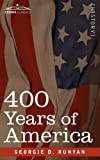 400 years of America: Her Discovery, History, Achievements and Politics by Georgie D. Runyan
