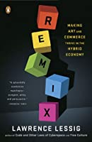 Remix: Making Art and Commerce Thrive in the Hybrid Economy by Lawrence Lessig