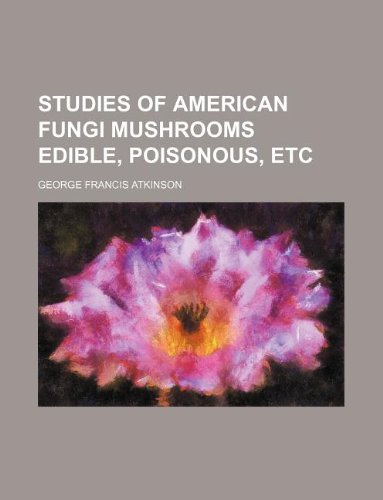 studies of american fungi mushrooms edible, poisonous, etc