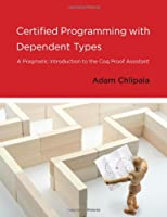Certified Programming with Dependent Types - A Pragmatic Introduction to the Coq Proof Assistant