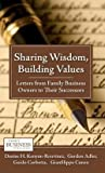 img - for Sharing Wisdom, Building Values : Letters from Family Business Owners to Their Successors (Hardcover)--by Denise H. Kenyon-Rouvinez [2011 Edition] book / textbook / text book