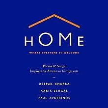 Home: Where Everyone Is Welcome: Poems & Songs Inspired by American Immigrants Audiobook by Deepak Chopra, Kabir Sehgal, Paul Avgerinos Narrated by Deepak Chopra