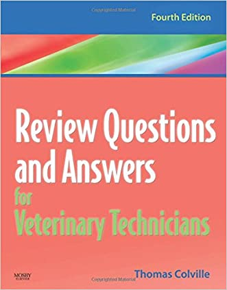 Review Questions and Answers for Veterinary Technicians - REVISED REPRINT, 4e written by Thomas P. Colville DVM  MSc
