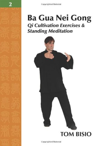 Ba Gua Nei Gong Vol. 2: Qi Cultivation Exercises And Standing Meditation
