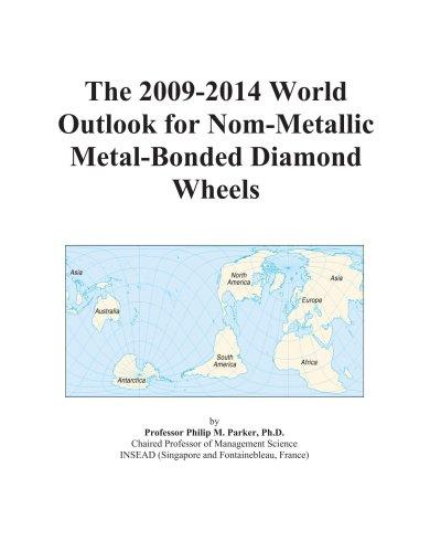 The 2009-2014 World Outlook for Nom-Metallic Metal-Bonded Diamond Wheels
