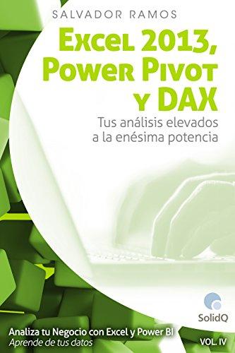 Excel 2013,  PowerPivot y DAX: Tus análisis elevados a la enésima potencia (Analiza tu Negocio con Excel y Power BI. Aprende de tus datos. nº 4)