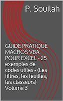 GUIDE PRATIQUE MACROS VBA POUR EXCEL - 25 exemples de codes utiles - (Les filtres, les feuilles, les classeurs) Volume 3