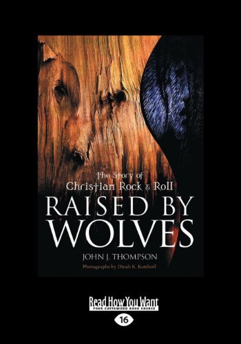 Raised by Wolves: The Story of Christian Rock & Roll by John J. Thompson (2013-09-26)