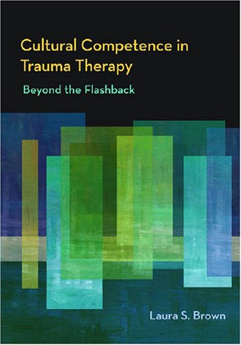 Cultural Competence in Trauma Therapy: Beyond the Flashback