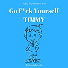 Go F--k Yourself Timmy Audiobook by  Royal Journals, Liam Lynch Narrated by Persephone Rose