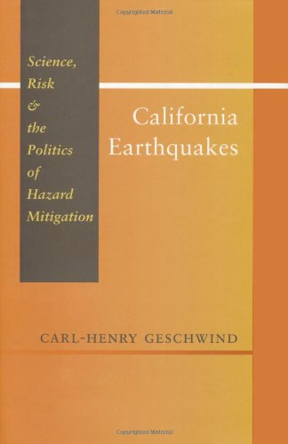 California Earthquakes: Science, Risk, and the Politics of Hazard Mitigation (Creating the North American Landscape)