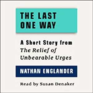 The Last One Way: A Short Story from 'For the Relief of Unbearable Urges' | [Nathan Englander]