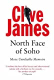 Clive James North Face of Soho: Unreliable Memoirs Volume IV