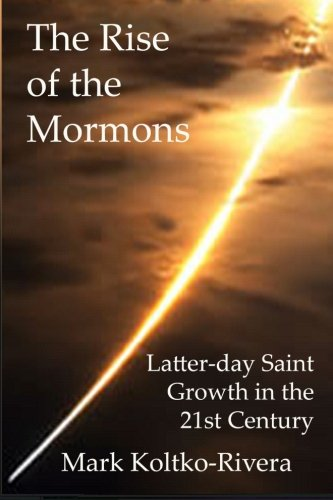 The Rise of the Mormons: Latter-day Saint Growth in the 21st Century