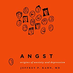 Angst: Origins of Anxiety and Depression | [Jeffrey P. Kahn]