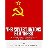 Vladimir Lenin, Joseph Stalin & Leon Trotsky: The Soviet Union's Big Three
