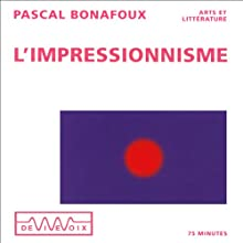 L'impressionnisme Discours Auteur(s) : Pascal Bonafoux Narrateur(s) : Pascal Bonafoux
