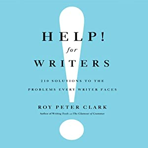 Help! For Writers: 210 Solutions to the Problems Every Writer Faces | [Roy Peter Clark]